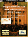 La Posta Monograph Series 2, Number 1 ‑ Independent State Mail and Confederate Use of U.S. Postage: How Secession Occurred; Correcting the Record Image